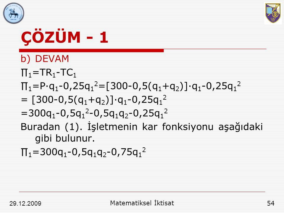 ÇÖZÜM - 1 DEVAM ∏1=TR1-TC1 ∏1=P∙q1-0,25q12=[300-0,5(q1+q2)]∙q1-0,25q12